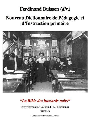 Nouveau Dictionnaire de Pedagogie et d'Instruction Primaire Volume 1 (a - Berthelot)