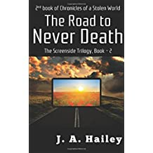 The Road to Never Death: The Screenside Trilogy, Book-2