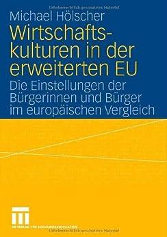 Wirtschaftskulturen in der erweiterten EU: Die Einstellungen der Bürgerinnen und Bürger im europäischen Vergleich (German Edition) eBook: Paul Michael Hölscher