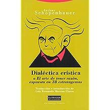 Dialéctica erística: o El arte de tener razón, expuesta en 38 estratagemas (Clásicos de la Cultura)