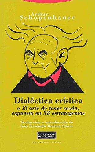 Dialéctica erística: o El arte de tener razón, expuesta en 38 estratagemas (Clásicos de la Cultura) por Arthur Schopenhauer