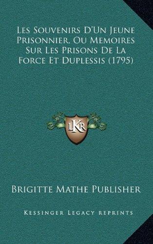Les Souvenirs D'Un Jeune Prisonnier, Ou Memoires Sur Les Prisons de La Force Et Duplessis (1795)