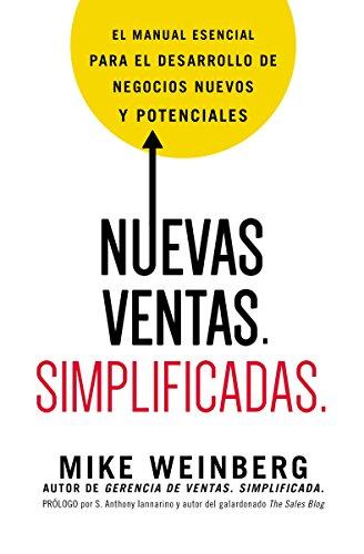 Nuevas ventas. Simplificadas.: El manual esencial para el desarrollo de posibles y nuevos negocios por Mike Weinberg