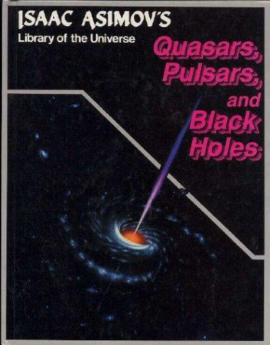 Quasars, pulsars, and black holes (Isaac Asimov's library of the universe)