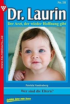 Dr. Laurin 58 - Arztroman: Wer sind die Eltern?
