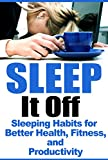 Image de Sleep It Off: Sleeping Habits for Better Health, Fitness, and Productivity (Healthy Habits