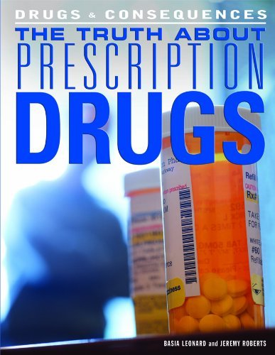 The Truth About Prescription Drugs (Drugs & Consequences) by Basia Leonard (2011-08-15)