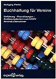 Buchhaltung für Vereine: Eine systematische Einführung in die Buchführung gemeinnütziger Vereine. Mit Praxislösungen und Kontierungslexikon zum DATEV Vereinskontenrahmen (Praxiswissen Wirtschaft)