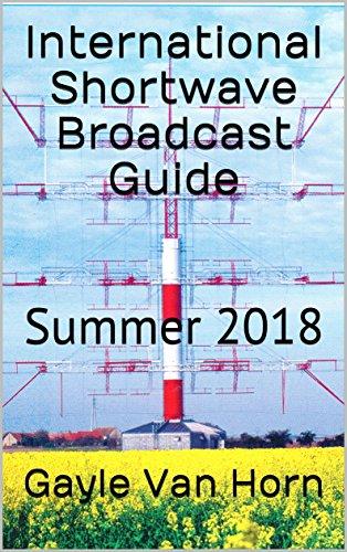 International Shortwave Broadcast Guide: Summer 2018 (English Edition)