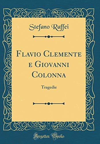 Flavio Clemente e Giovanni Colonna: Tragedie (Classic Reprint)