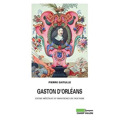 Gaston d'Orléans: Entre mécénat et impatience du pouvoir (Epoques)