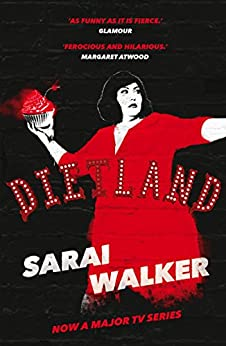 Dietland: a wickedly funny, feminist revenge fantasy novel of one fat woman's fight against sexism and the beauty industry by [Walker, Sarai]