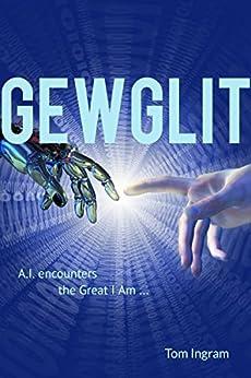 Gewglit: A.I. encounters the Great I Am (English Edition) de [Ingram, Tom]