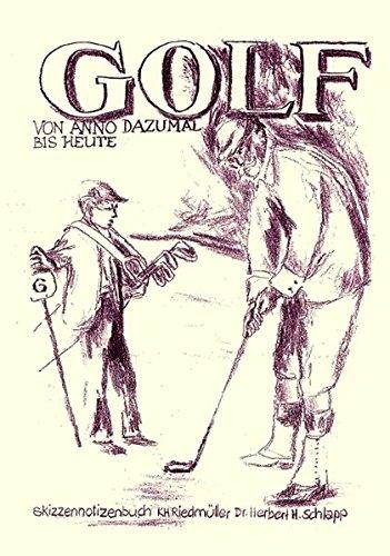 GOLF von anno dazumal bis heute. Ein Skizzenbuch mit Texten.