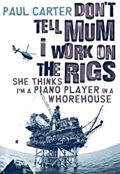 Don't Tell Mom I Work on the Rigs: She Thinks I'm a Piano Player in a Whorehouse by Carter, Paul (5/22/2007)