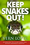 KEEP SNAKES OUT!: 30 Super-Easy Tips To Keep Snakes Away Without Dangerous Chemicals