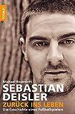 Sebastian Deisler: Zurück ins Leben: Die Geschiche eines Fußballspielers