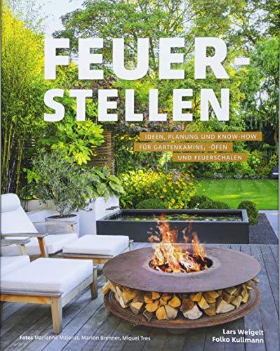 Feuerstellen: Planung und Know-how für Gartenkamine, -öfen und Feuerschalen