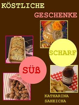Köstliche Geschenke: Süßes & Scharfes von [Saheicha, Katharina, Saheicha, Sophia Maureen]