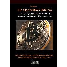 Die Generation BitCoin: Wie Computer Nerds die Welt zu einem besseren Platz machen