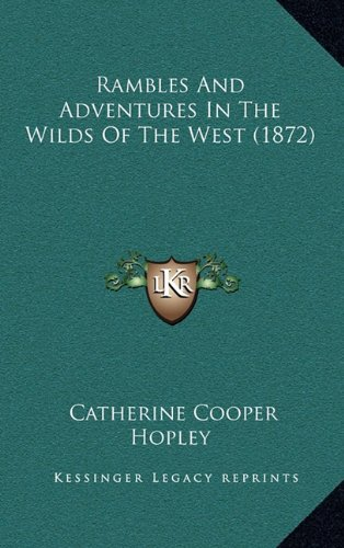 Rambles and Adventures in the Wilds of the West (1872)