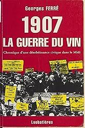 1907, la guerre du vin : Chronique d'une désobéissance civique