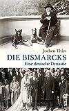 Die Bismarcks: Eine deutsche Dynastie