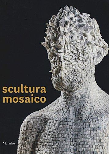 Scultura mosaico. Catalogo della mostra (Ravenna, 8 ottobre-26 novembre 2017). Ediz. italiana e inglese (Cataloghi)