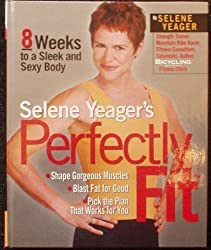 Selene Yeager's Perfectly Fit: 8 Weeks to a Sleek and Sexy Body by Selene Yeager (2001-02-02)