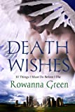 Death Wishes: 10 Things I Must Do Before I Die by Rowanna Green