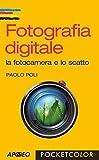 Fotografia digitale: la fotocamera e lo scatto (Fotografia e video Vol. 8)