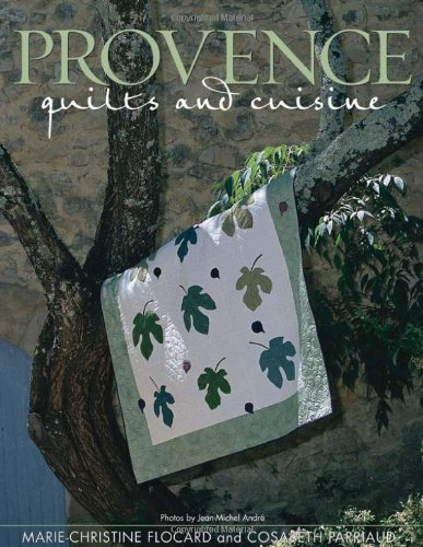 Provence: Quilts and Cuisine by Marie-Christine Flocard (2002-06-02)