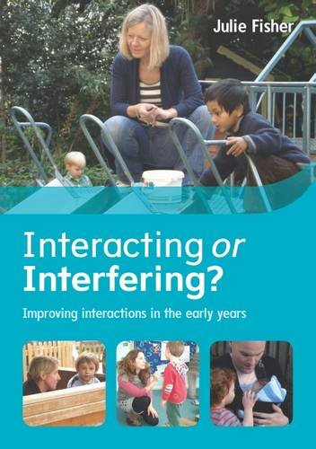 Interacting Or Interfering?  Improving Interactions In The Early Years (UK Higher Education Humanities & Social Sciences Education)