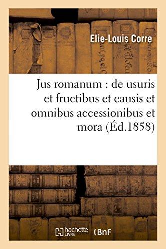 Jus romanum : de usuris et fructibus et causis et omnibus accessionibus et mora .: Droit français : notions historiques sur le prêt à intérêt