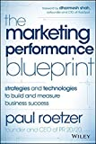 The Marketing Performance Blueprint: Strategies and Technologies to Build and Measure Business Success by Roetzer, Paul (2014) Hardcover