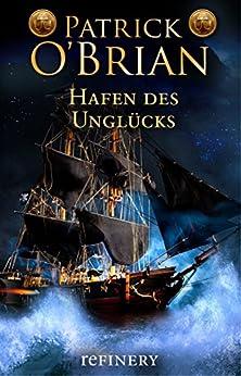 Hafen des Unglücks (Die Jack-Aubrey-Serie 11) (German Edition) par [O'Brian, Patrick]