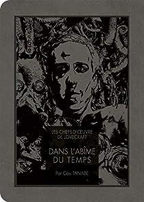 Les chefs d'oeuvre de Lovecraft - Dans l'Abîme du temps par Gou Tanabe