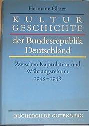 Kulturgeschichte der Bundesrepublik Deutschland, in 3 Bdn., Bd.1, Zwischen Kapitulation und Währungsreform 1945-1948