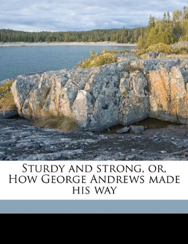 Sturdy and strong, or, How George Andrews made his way