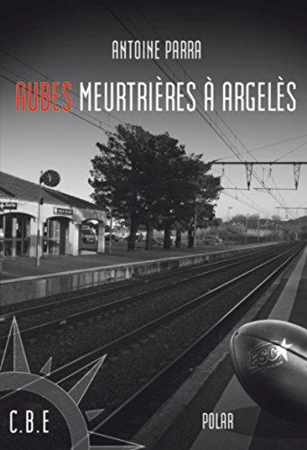 Aubes meurtrières à Argelès: Un polar rythmé par Antoine Parra