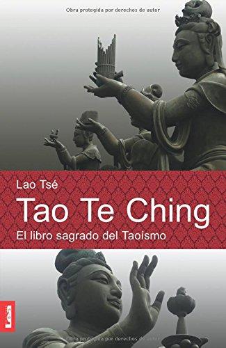 Tao Te Ching: El Libro Sagrado del Taoismo (Espiritualidad Y Pensamiento / Spirituality and Thought) por Lao Tse