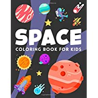 Space Coloring Book for Kids: Ultimate Outer Space Coloring with Planets, Astronauts, Space Ships, Rockets (Children