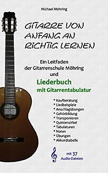 Gitarre von Anfang an richtig lernen - Leitfaden und Liederbuch mit Gitarrentabulatur von [Möhring, Michael]