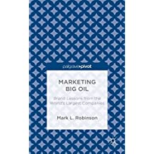 [(Marketing Big Oil : Brand Lessons from the World's Largest Companies)] [By (author) Mark L. Robinson] published on (July, 2014)