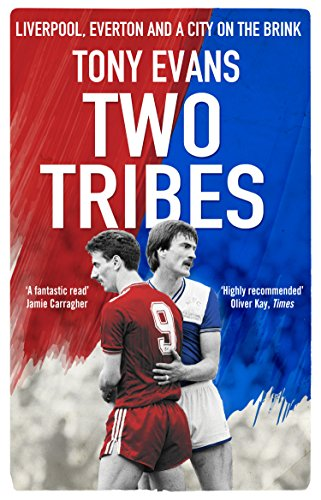 Two Tribes: Liverpool, Everton and a City on the Brink por Tony Evans