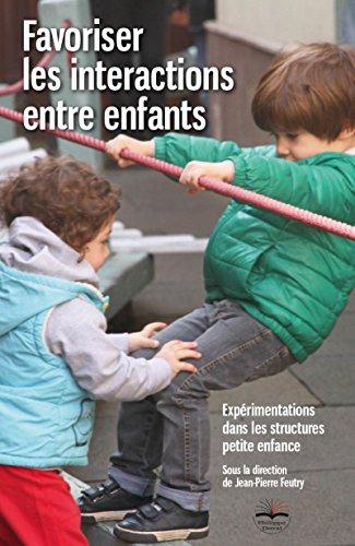 Favoriser les interactions entre enfants: Expérimentations dans les structures petite enfance par Jean-Pierre Feutry
