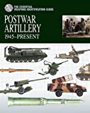 Postwar Artillery 1945-Present (The Essential Weapons Identification Guide)