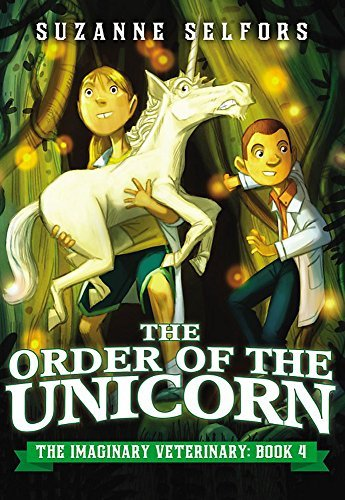 The Order of the Unicorn (The Imaginary Veterinary) by Suzanne Selfors (2015-02-03)