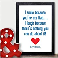 Dad Birthday Gifts - I Smile Because You're My Dad - Personalised Father Gifts - PERSONALISED ANY RECIPIENT for Birthdays, Christmas - Black or White Framed A5, A4, A3 Prints or 18mm Wooden Blocks