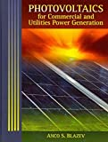 [(Photovoltaics for Commercial and Utilities Power Generation)] [By (author) Anco Blazev] published on (November, 2011)